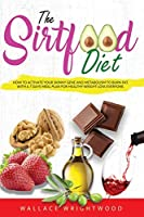 The Sirtfood Diet: How to Activate Your Skinny Gene and Metabolism to Burn Fat. with a 7 Days Meal Plan for Healthy Weight Loss Everyone.