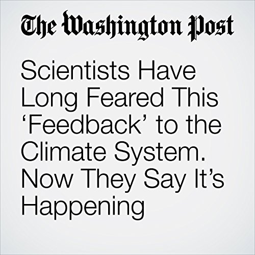 Scientists Have Long Feared This 'Feedback' to the Climate System. Now They Say It's Happening audiobook cover art