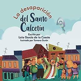 LA DESAPARICIÓN DEL SANTO CALCETÍN: (Álbumes Ilustrados)-Mayúscula de [LOLA GARCÍA DE LA CUESTA, TAMARA DURÁN SALGUERO]