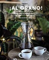 ¡Al grano! : la guía para comprar, preparar y degustar el mejor café