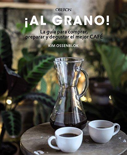 ¡Al grano! La guía para comprar, preparar y degustar el mejor café: Edición actualizada y ampliada