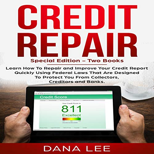 Credit Repair: Special Edition - Two Books     Learn How to Repair and Improve Your Credit Report Quickly Using Federal Laws That Are Designed to Protect You from Collectors, Credit Bureaus and Banks              By:                                                                                                                                 Dana Lee                               Narrated by:                                                                                                                                 Gary Westphalen,                                                                                        John Tomasevich                      Length: 4 hrs and 34 mins     Not rated yet     Overall 0.0