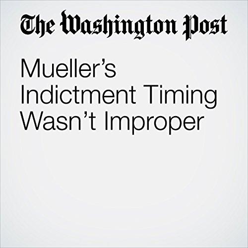 Mueller's Indictment Timing Wasn't Improper copertina