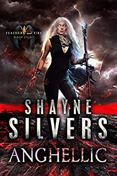 Anghellic: Feathers and Fire Book 8 by [Shayne Silvers]