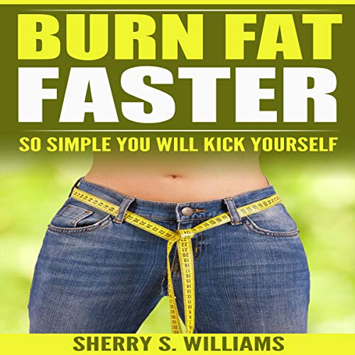 Burn Fat Faster: So Simple You Will Kick Yourself audiobook cover art
