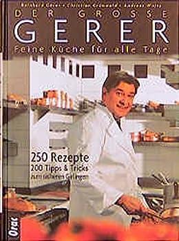 Der große Gerer Feine Küche für alle Tage 250 Rezepte 200 Tipps und Tricks zum sicheren Gelingen.