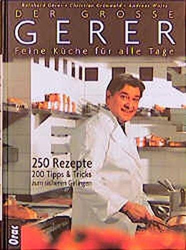 Der grosse Gerer: Feine Küche für alle Tage. 350 Rezepte. 200 Tipps & Tricks