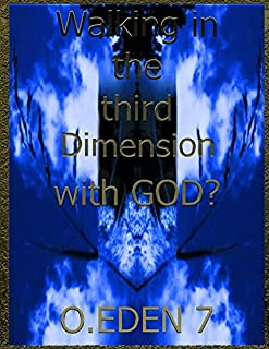 Walking in the third dimension with GOD?: (0.EDEN 7)