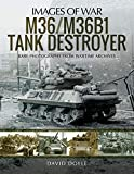 M36/M36B1 Tank Destroyer: Rare Photographs from Wartime Archives (Images of War)