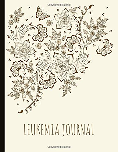 Leukemia Journal: With Makes A Beautiful Gift. Suitable For AML, CML, ALL and CLL types.  Has Pain, Mood and Symptoms Trackers, Check Lists, Gratitude ... Pages, Track Drs Appointments and more.