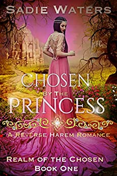 Chosen by the Princess: A Reverse Harem Romance (Realm of the Chosen Book 1) by [Sadie Waters]