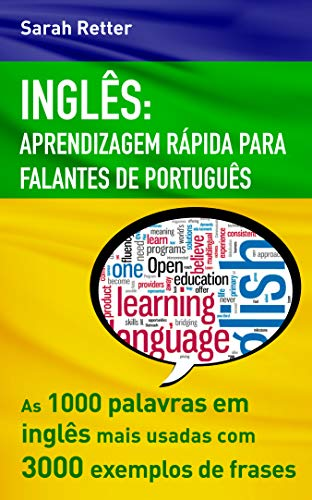 INGLÊS: APRENDIZAGEM RÁPIDA PARA FALANTES DE PORTUGUÊS: As 1000 palavras em inglês mais usadas com 3.000 exemplos de frases.