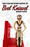 The Collectors Guide to Evel Knievel Stunt Cycle Toys