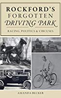 Rockford's Forgotten Driving Park: Racing, Politics and Circuses