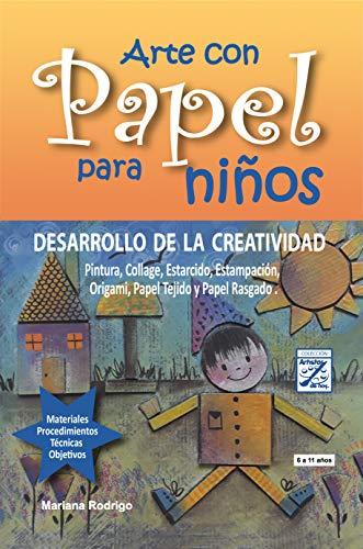 Arte con Papel para niños: DESARROLLO DE LA CREATIVIDAD Pintura, Collage, Estarcido, Estampación, Origami, Papel Tejido y Papel Rasgado. (Artistas de Hoy nº 2)
