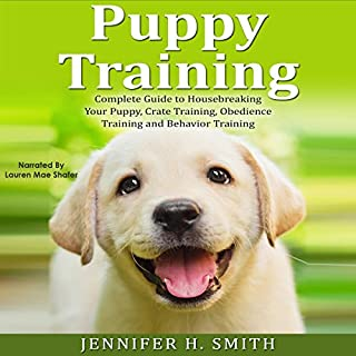 Puppy Training: Complete Guide to Housebreaking Your Puppy, Crate Training, Obedience Training and Behavior Training     Dog Care, Book 2              By:                                                                                                                                 Jennifer Smith                               Narrated by:                                                                                                                                 Lauren Mae Shafer                      Length: 31 mins     1 rating     Overall 5.0