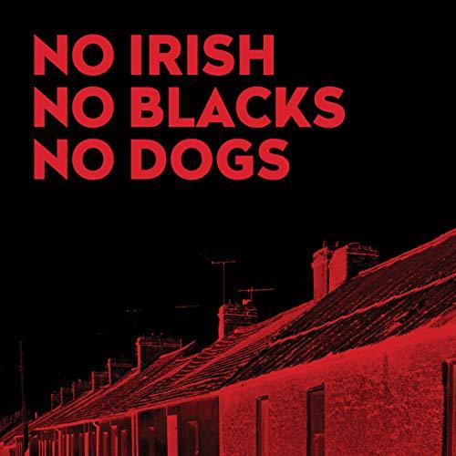 No Irish, No Blacks, No Dogs [Explicit]
