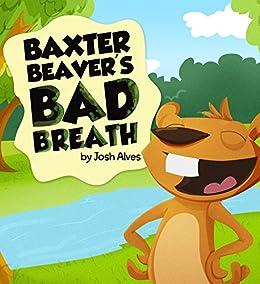 Baxter Beaver's Bad Breath by [Josh Alves]