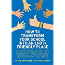 How to Transform Your School into an LGBT+ Friendly Place: A Practical Guide for Nursery, Primary and Secondary Teachers