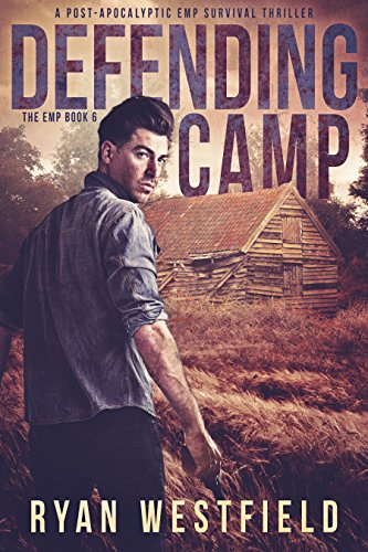 Defending Camp: A Post-Apocalyptic EMP Survival Thriller (The EMP Book 6)