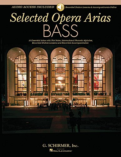 Selected Opera Arias Bass: 10 Essential Arias With Plot Notes, International Phonetic Alphabet, Recorded Diction Lessons and Recorded Accompaniments, Audio Access Included