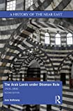 The Arab Lands under Ottoman Rule: 1516–1800 (A History of the Near East)