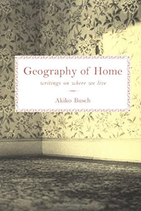 Geography of Home: Writings on Where We Live by Akiko Busch (1999-01-01)