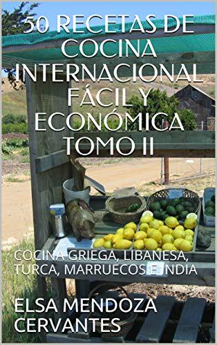 50 RECETAS DE COCINA INTERNACIONAL FÁCIL Y ECONÓMICA TOMO II: COCINA GRIEGA, LIBANESA, TURCA, MARRUECOS E INDIA