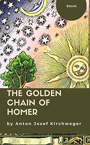 The Golden Chain of Homer: or A Description of Nature and Natural Things (English Edition)
