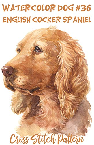 Counted Cross Stitch Pattern: Watercolor Dog #36: English Cocker Spaniel: 183 Watercolor Dog Cross Stitch Series