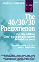 The 40/30/30 Phenomenon: The Easy to Follow, Zone-based Diet Plan Tailored for Individual Needs (Keats Good Health Guide)