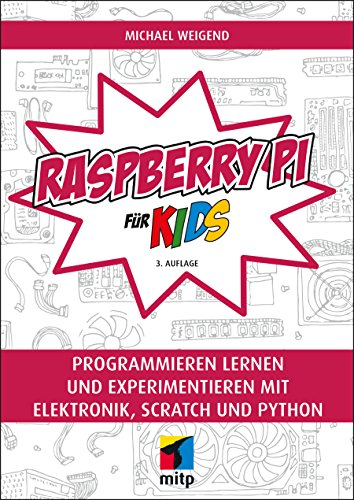 Raspberry Pi für Kids: Programmieren lernen und experimentieren mit Elektronik, Scratch und Python (mitp für Kids)