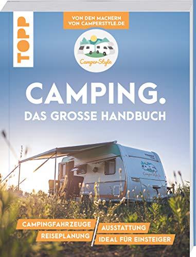 Camping. Das große Handbuch. Von den Machern von CamperStyle.de: Campingfahrzeuge. Ausstattung. Reiseplanung. Ideal für Einsteiger.