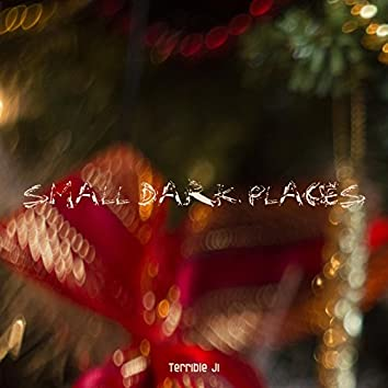 Small Dark Places