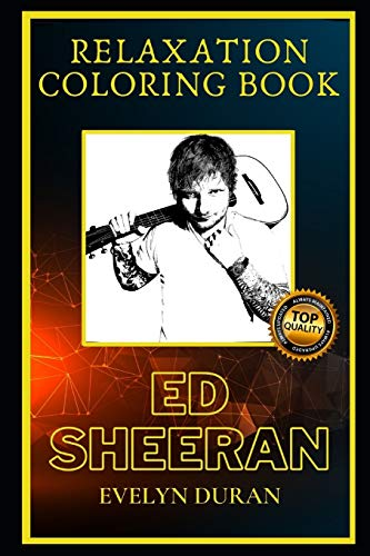Ed Sheeran Relaxation Coloring Book: A Great Humorous and Therapeutic 2021 Coloring Book for Adults
