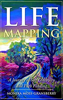 Life Mapping: A Journey of Self-Discovery and Path Finding by [Monika K. Moss]