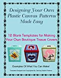 Designing Your Own Plastic Canvas Patterns Made Easy: 12 Blank Templates for Making Your Own Boutique Tissue Covers (Volume 2)