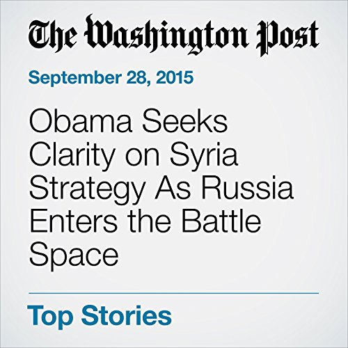 Obama Seeks Clarity on Syria Strategy As Russia Enters the Battle Space cover art