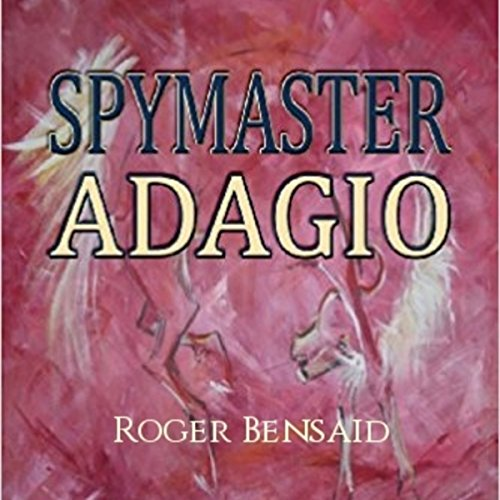 Spymaster Adagio                   By:                                                                                                                                 Roger Bensaid                               Narrated by:                                                                                                                                 Peter Pollock                      Length: 14 hrs and 13 mins     Not rated yet     Overall 0.0