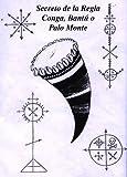 Secretos de la Regla Conga, Bantú o Palo Monte (Spanish Edition)