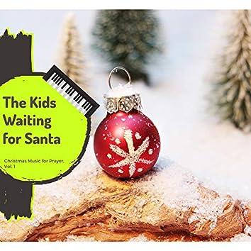The Kids Waiting For Santa - Christmas Music For Prayer, Vol. 1