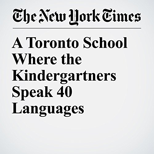 A Toronto School Where the Kindergartners Speak 40 Languages copertina
