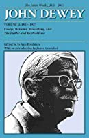 John Dewey The Later Works, 1925-1953: 1925-1927: Essays, Reviews, Miscellany, and the Public and Its Problems (The Collected Works of John Dewey, 1882-1953)