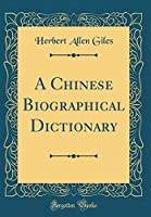 A Chinese Biographical Dictionary (Classic Reprint)