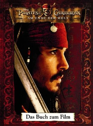 Pirates of the Carribean - Fluch der Karibik, Teil 3: Am Ende der Welt. Das Buch zum Film