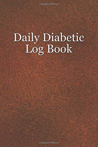 Daily Diabetic Log Book: Diabetes Log Book, Monitor Your Blood Sugar Breakfast, Lunch, Dinner and Bedtime