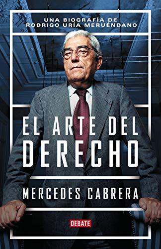 El arte del derecho: Una biografía de Rodrigo Uría Merué