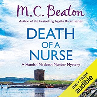 Hamish Macbeth: Death of a Nurse     Hamish Macbeth, Book 31              By:                                                                                                                                 M. C. Beaton                               Narrated by:                                                                                                                                 David Monteath                      Length: 6 hrs and 8 mins     102 ratings     Overall 4.5