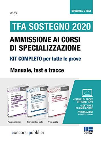 Kit completo TFA Sostegno 2020. Ammissione ai corsi di specializzazione: Manuale, Test e Tracce. Aggiornamento online + Software di simulazione + Video-lezioni