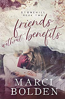 Friends Without Benefits: A Friends to Lovers Romance (Stonehill Series Book 2) by [Marci Bolden]
